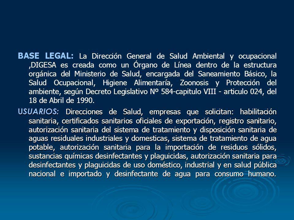 BASE LEGAL: La Dirección General de Salud Ambiental y ocupacional,DIGESA es creada como un Órgano de Línea dentro de la estructura orgánica del Minist