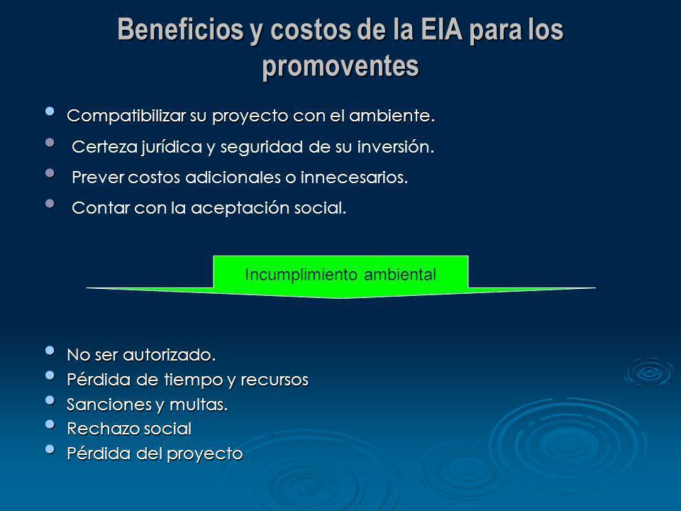 Beneficios y costos de la EIA para los promoventes Compatibilizar su proyecto con el ambiente. Compatibilizar su proyecto con el ambiente. Certeza jur