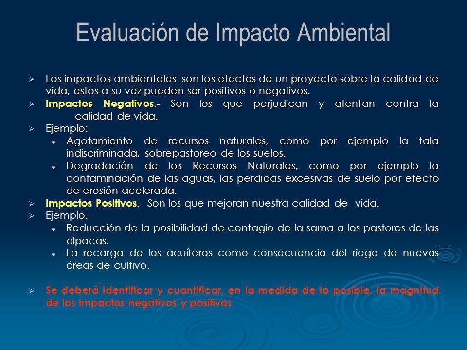 Evaluación de Impacto Ambiental Los impactos ambientales son los efectos de un proyecto sobre la calidad de vida, estos a su vez pueden ser positivos