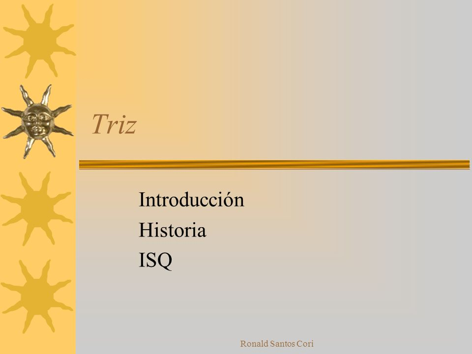Ronald Santos Cori Triz Introducción Historia ISQ