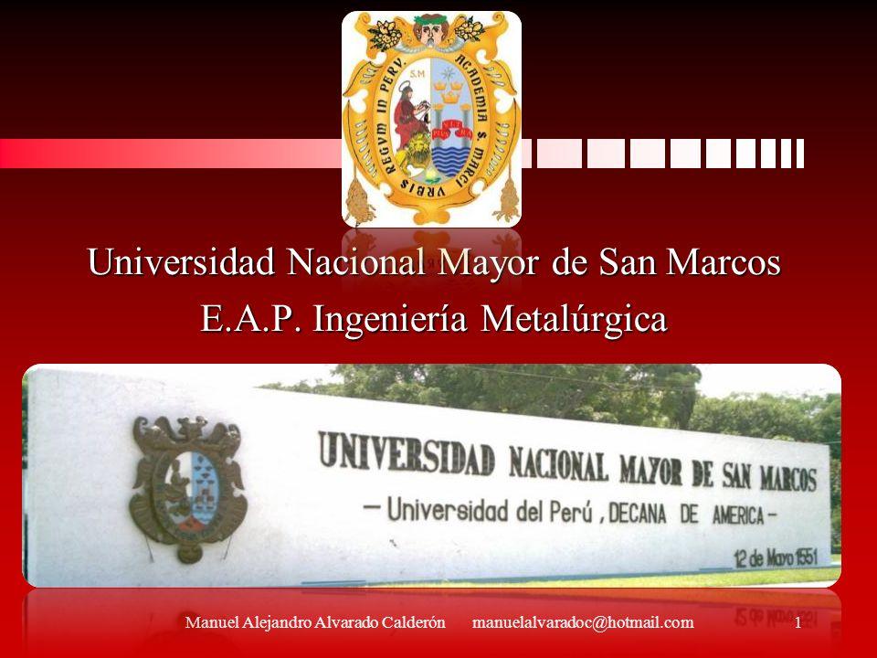 Manuel Alejandro Alvarado Calderón manuelalvaradoc@hotmail.com Universidad Nacional Mayor de San Marcos E.A.P. Ingeniería Metalúrgica 1