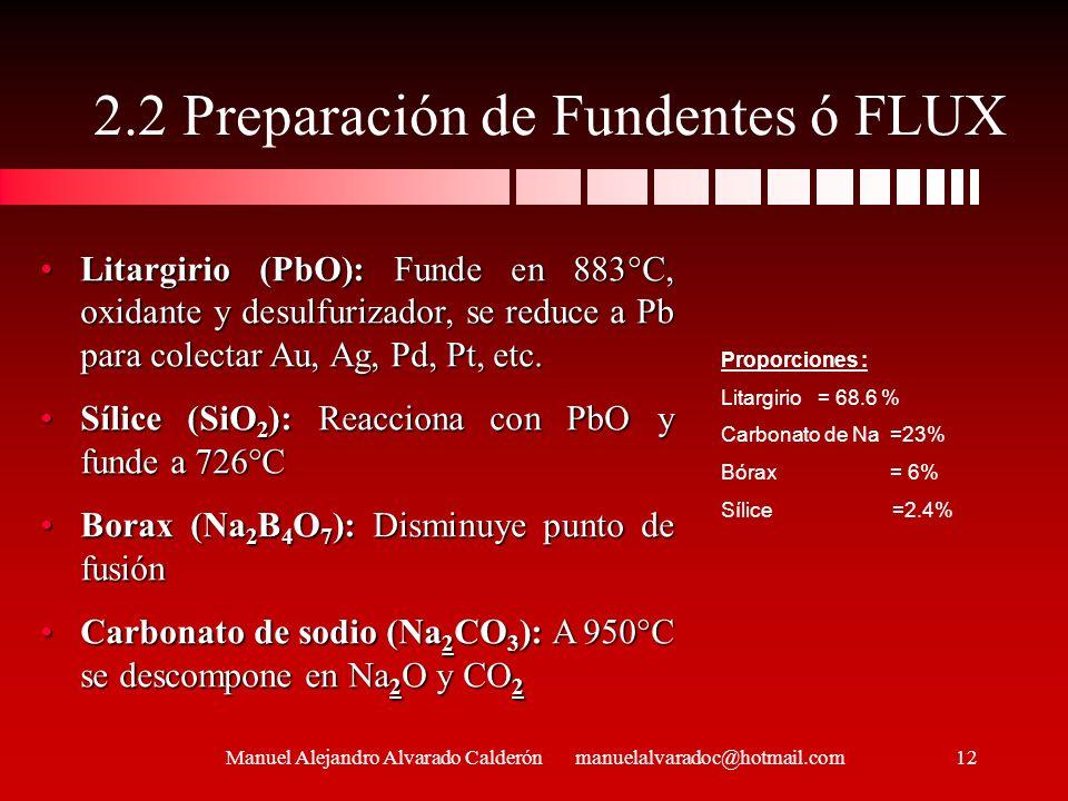 2.2 Preparación de Fundentes ó FLUX Manuel Alejandro Alvarado Calderón manuelalvaradoc@hotmail.com Litargirio (PbO): Funde en 883°C, oxidante y desulf