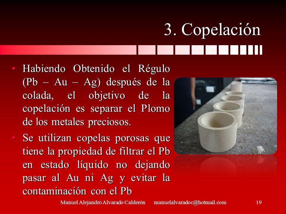 3. Copelación Habiendo Obtenido el Régulo (Pb – Au – Ag) después de la colada, el objetivo de la copelación es separar el Plomo de los metales precios