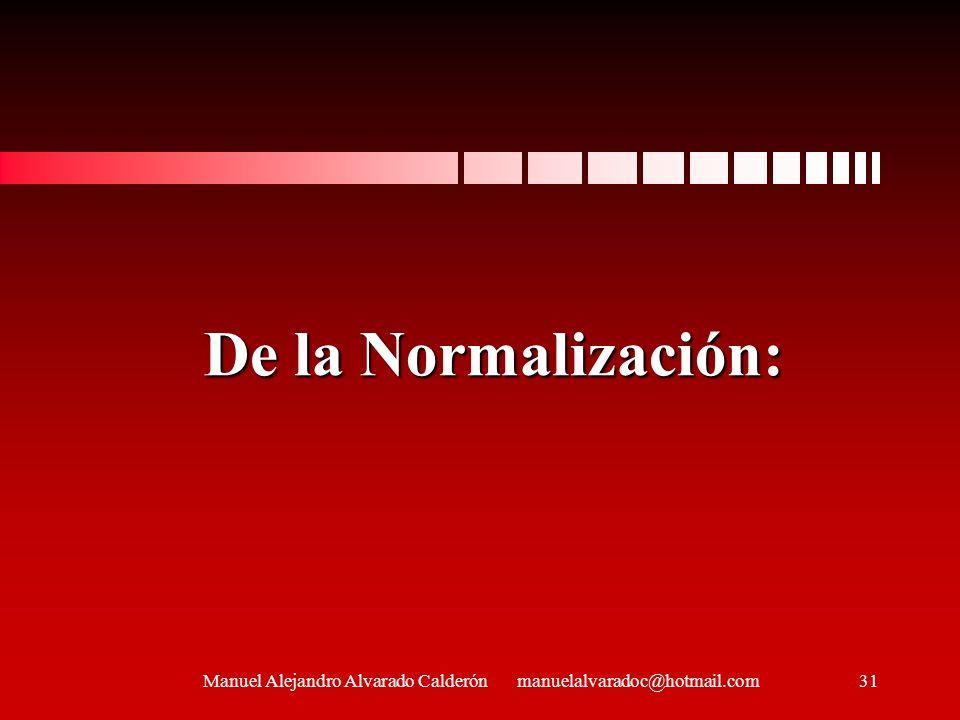 De la Normalización: Manuel Alejandro Alvarado Calderón manuelalvaradoc@hotmail.com31
