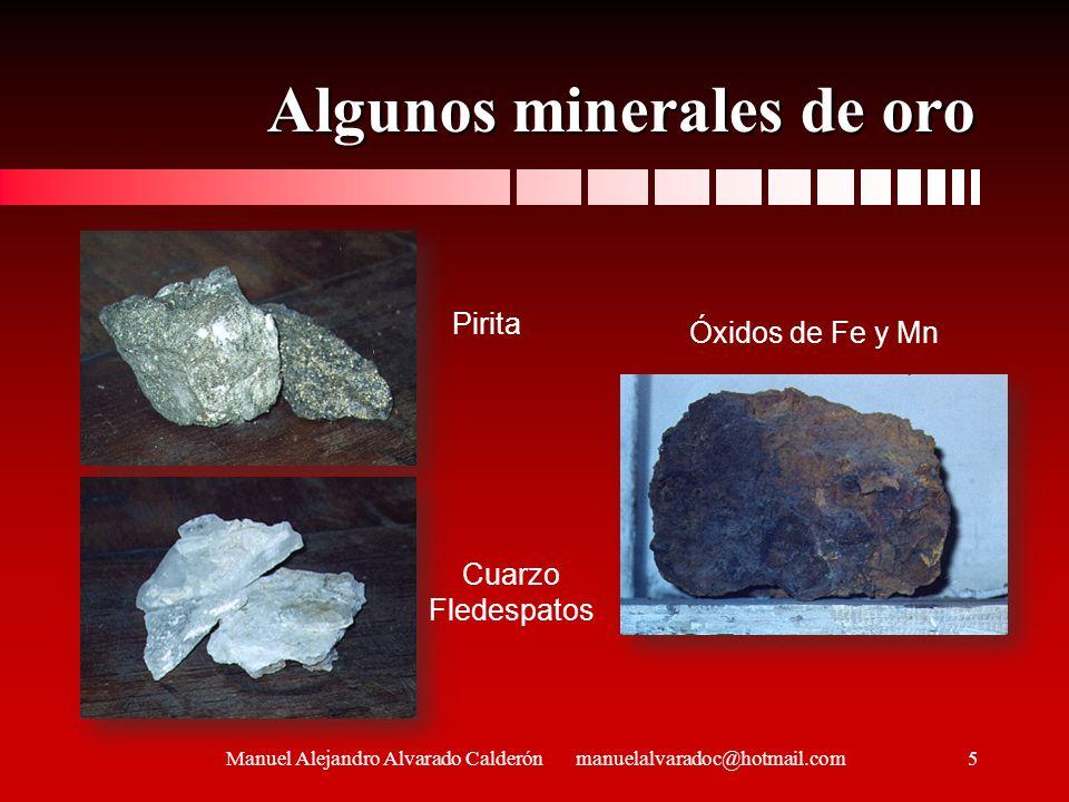 Algunos minerales de oro Manuel Alejandro Alvarado Calderón manuelalvaradoc@hotmail.com Cuarzo Fledespatos Pirita Óxidos de Fe y Mn 5