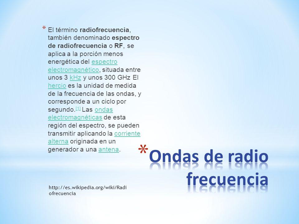 * El término radiofrecuencia, también denominado espectro de radiofrecuencia o RF, se aplica a la porción menos energética del espectro electromagnéti
