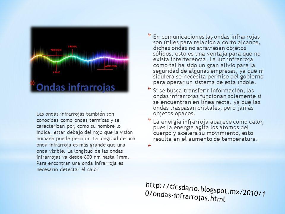 * Ondas infrarrojas * En comunicaciones las ondas infrarrojas son útiles para relación a corto alcance, dichas ondas no atraviesan objetos sólidos, es