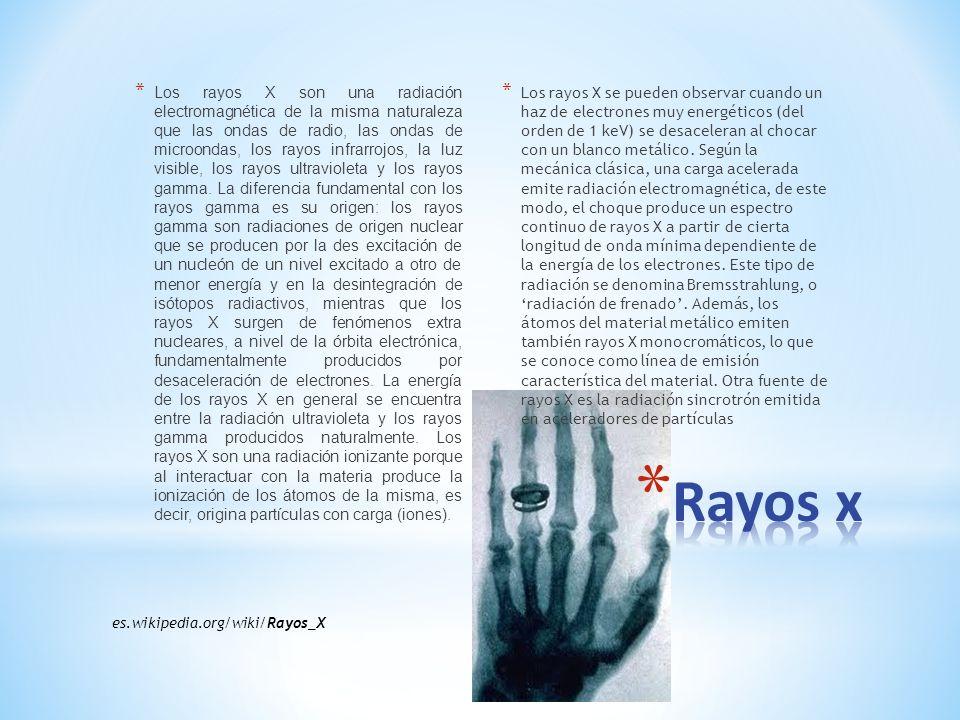 * Los rayos X son una radiación electromagnética de la misma naturaleza que las ondas de radio, las ondas de microondas, los rayos infrarrojos, la luz