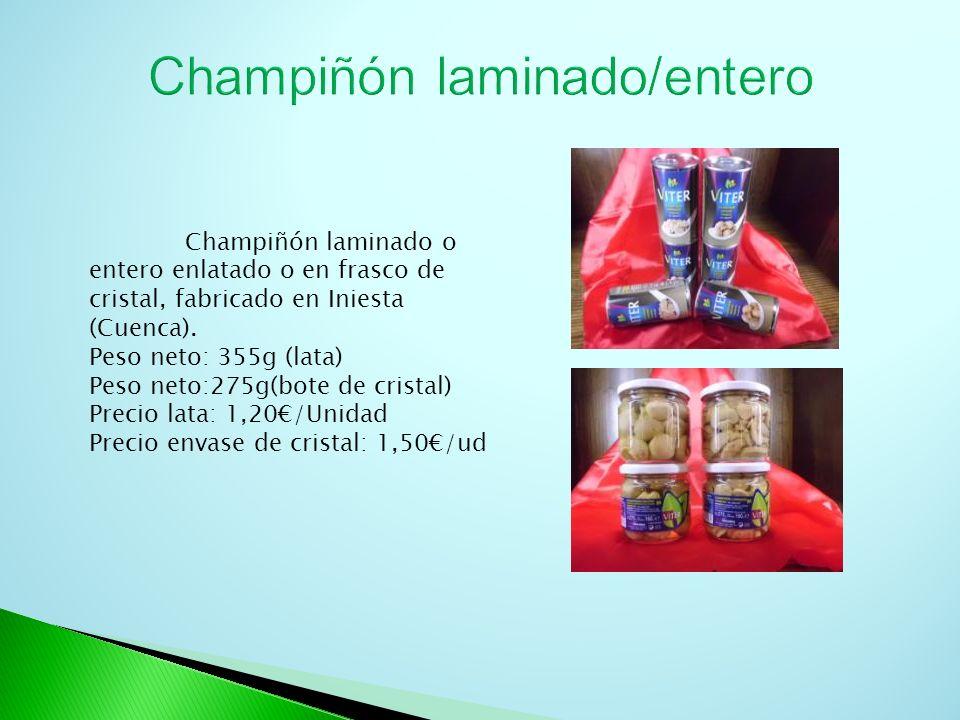 Champiñón laminado o entero enlatado o en frasco de cristal, fabricado en Iniesta (Cuenca). Peso neto: 355g (lata) Peso neto:275g(bote de cristal) Pre