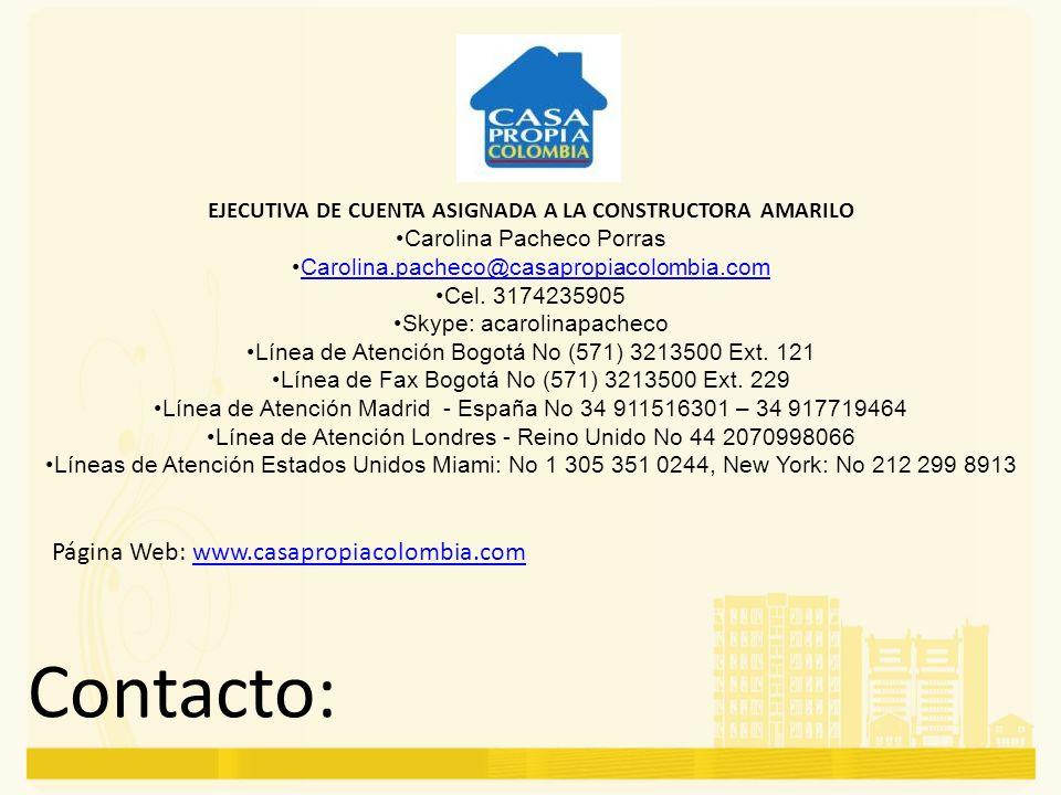 Contacto: Página Web: www.casapropiacolombia.comwww.casapropiacolombia.com EJECUTIVA DE CUENTA ASIGNADA A LA CONSTRUCTORA AMARILO Carolina Pacheco Por