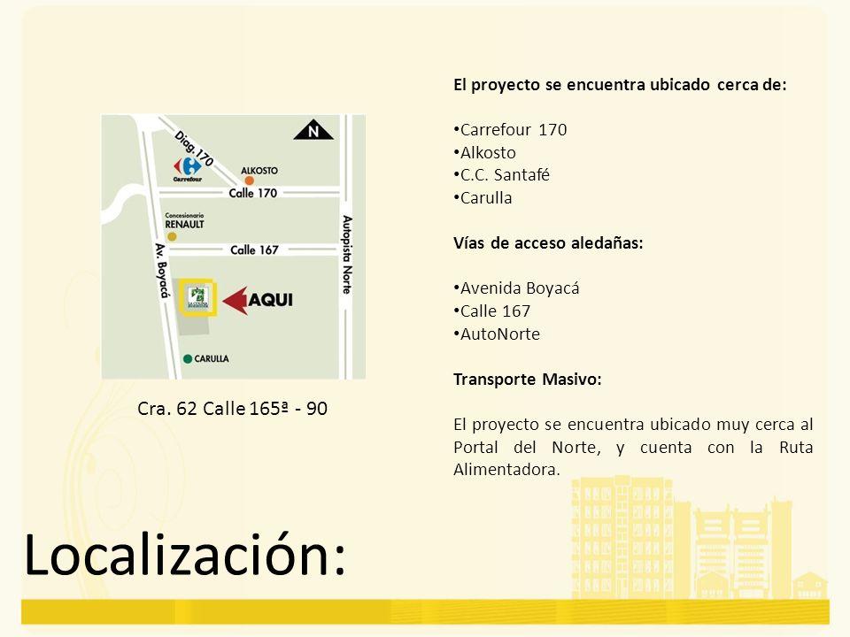Localización: Cra. 62 Calle 165ª - 90 El proyecto se encuentra ubicado cerca de: Carrefour 170 Alkosto C.C. Santafé Carulla Vías de acceso aledañas: A