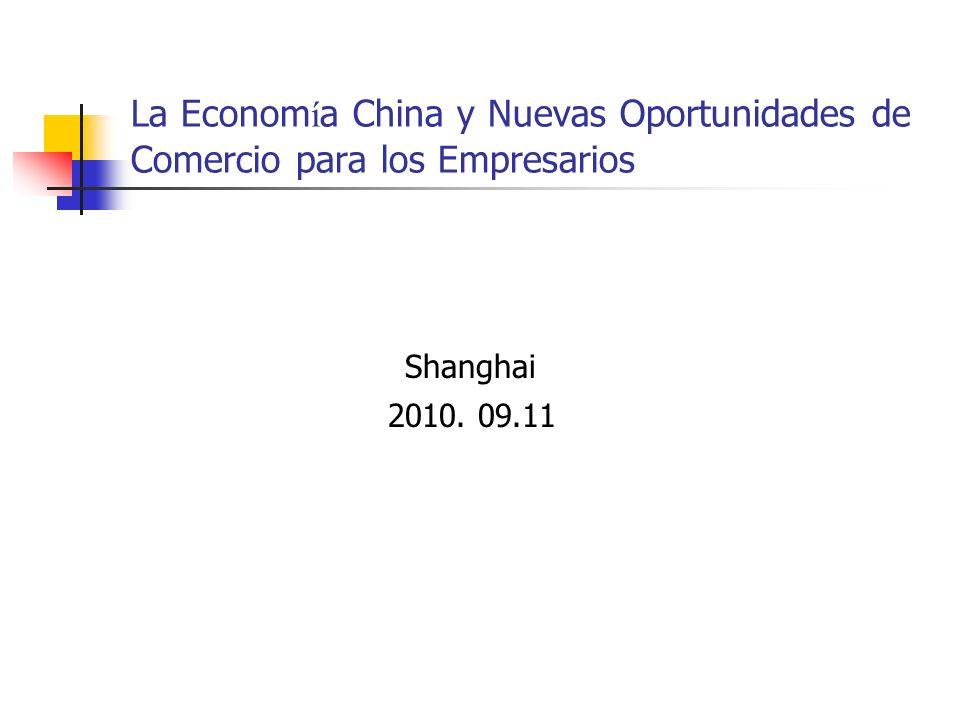 La Econom í a China y Nuevas Oportunidades de Comercio para los Empresarios Shanghai 2010. 09.11