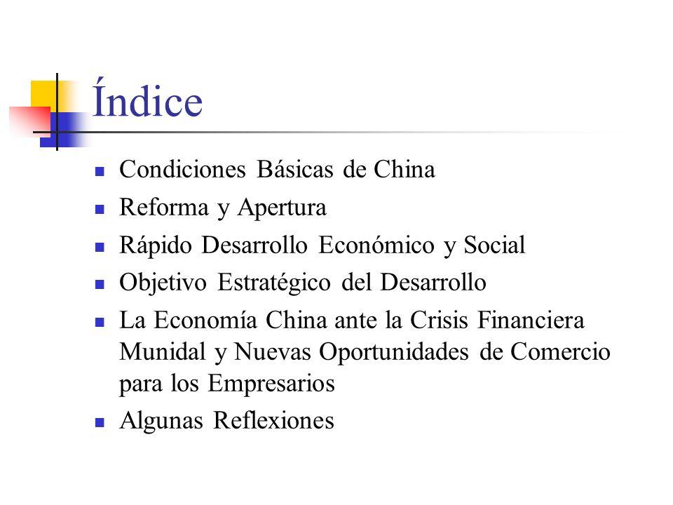 Índice Condiciones Básicas de China Reforma y Apertura Rápido Desarrollo Económico y Social Objetivo Estratégico del Desarrollo La Economía China ante la Crisis Financiera Munidal y Nuevas Oportunidades de Comercio para los Empresarios Algunas Reflexiones