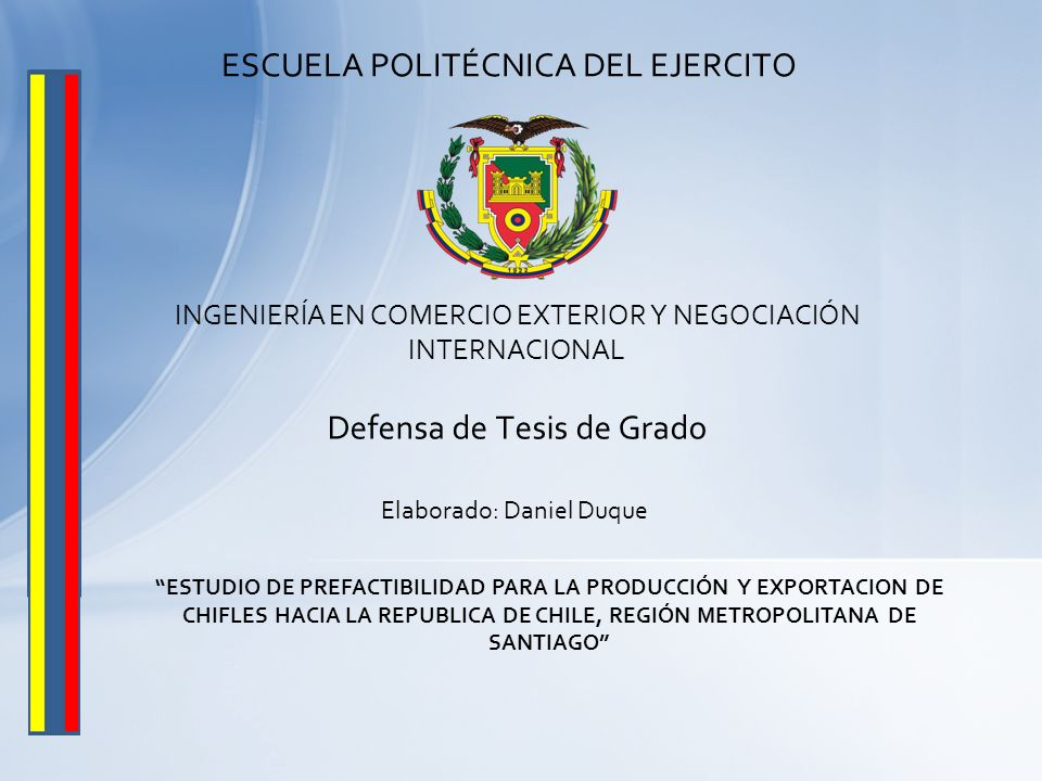 INGENIERÍA EN COMERCIO EXTERIOR Y NEGOCIACIÓN INTERNACIONAL ESCUELA POLITÉCNICA DEL EJERCITO ESTUDIO DE PREFACTIBILIDAD PARA LA PRODUCCIÓN Y EXPORTACI
