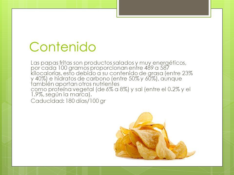 Contenido Las papas fritas son productos salados y muy energéticos, por cada 100 gramos proporcionan entre 489 a 587 kilocalorías, esto debido a su co