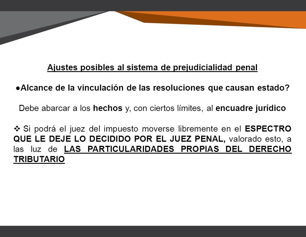 Ajustes posibles al sistema de prejudicialidad penal Alcance de la vinculación de las resoluciones que causan estado.