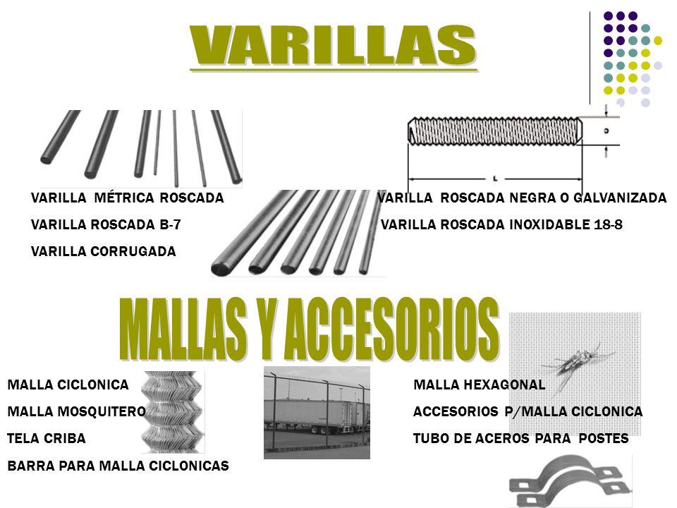 VARILLA MÉTRICA ROSCADA VARILLA ROSCADA NEGRA O GALVANIZADA VARILLA ROSCADA B-7 VARILLA ROSCADA INOXIDABLE 18-8 VARILLA CORRUGADA MALLA CICLONICAMALLA HEXAGONAL MALLA MOSQUITEROACCESORIOS P/MALLA CICLONICA TELA CRIBATUBO DE ACEROS PARA POSTES BARRA PARA MALLA CICLONICAS