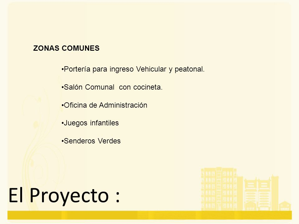 El Proyecto : ZONAS COMUNES Portería para ingreso Vehicular y peatonal. Salón Comunal con cocineta. Oficina de Administración Juegos infantiles Sender