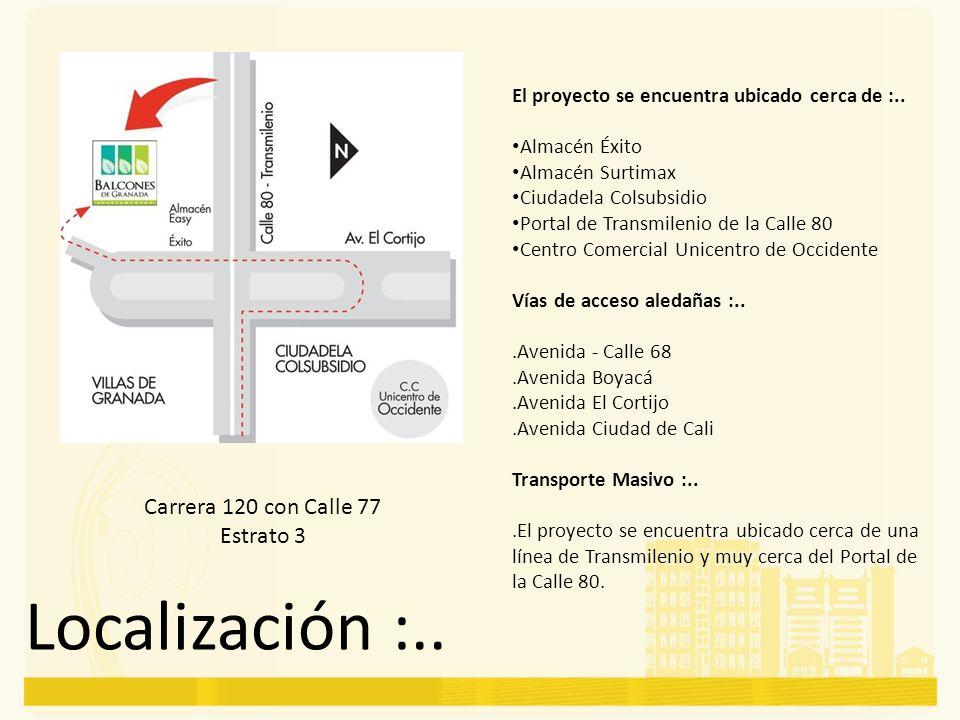 Localización :.. Carrera 120 con Calle 77 Estrato 3 El proyecto se encuentra ubicado cerca de :.. Almacén Éxito Almacén Surtimax Ciudadela Colsubsidio