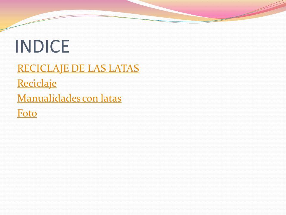 INDICE RECICLAJE DE LAS LATAS Reciclaje Manualidades con latas Foto