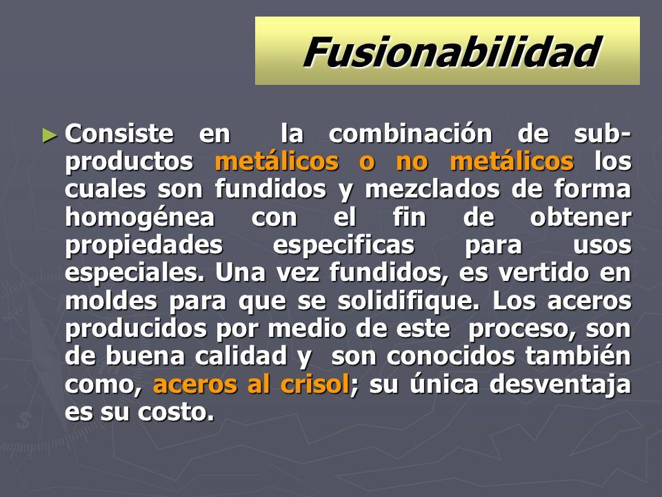 Fusionabilidad Consiste en la combinación de sub- productos metálicos o no metálicos los cuales son fundidos y mezclados de forma homogénea con el fin