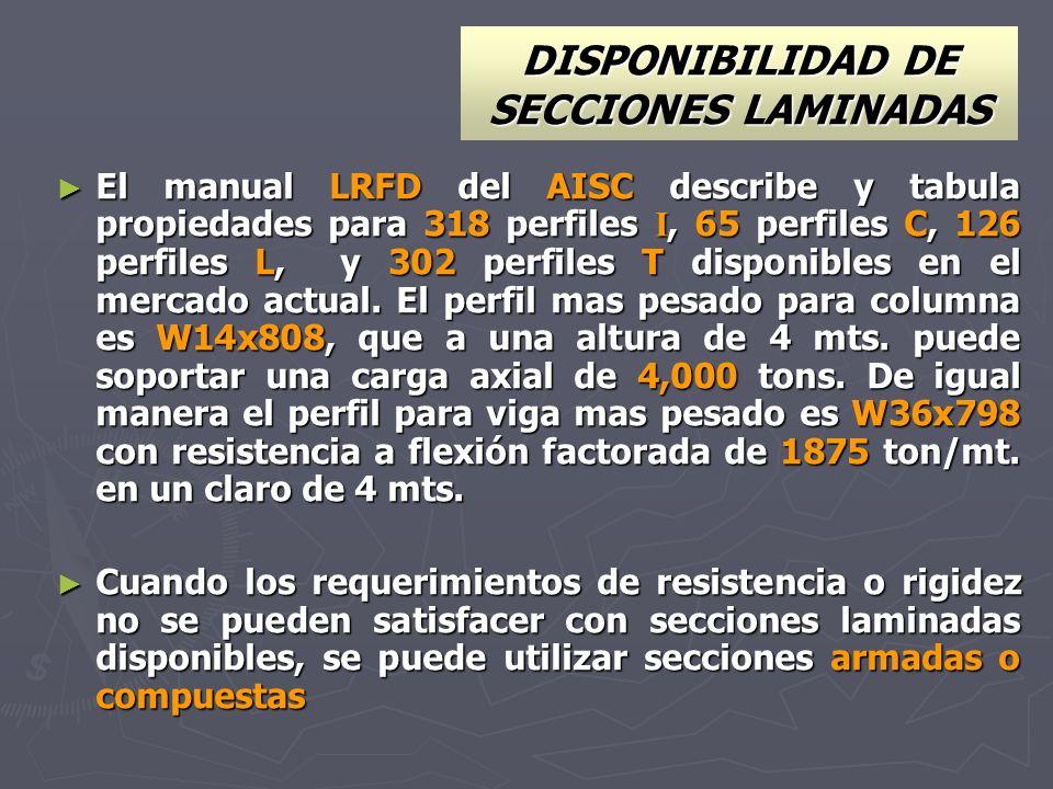 DISPONIBILIDAD DE SECCIONES LAMINADAS El manual LRFD del AISC describe y tabula propiedades para 318 perfiles I, 65 perfiles C, 126 perfiles L, y 302