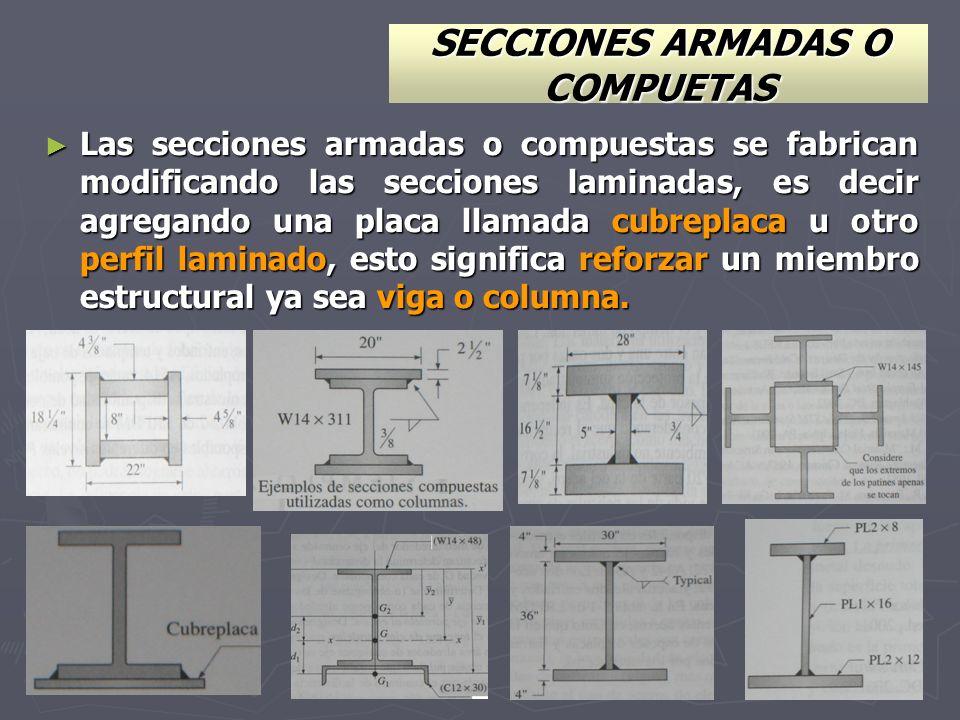 SECCIONES ARMADAS O COMPUETAS Las secciones armadas o compuestas se fabrican modificando las secciones laminadas, es decir agregando una placa llamada