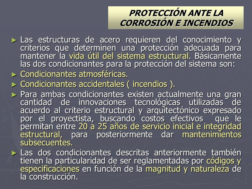 PROTECCIÓN ANTE LA CORROSIÓN E INCENDIOS Las estructuras de acero requieren del conocimiento y criterios que determinen una protección adecuada para m