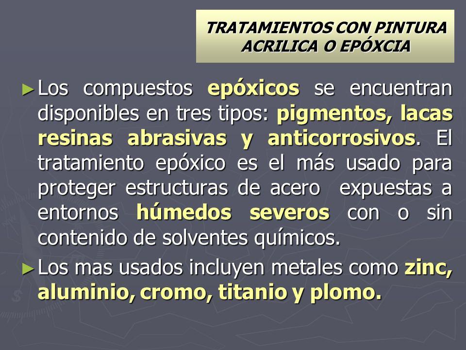 TRATAMIENTOS CON PINTURA ACRILICA O EPÓXCIA Los compuestos epóxicos se encuentran disponibles en tres tipos: pigmentos, lacas resinas abrasivas y anti