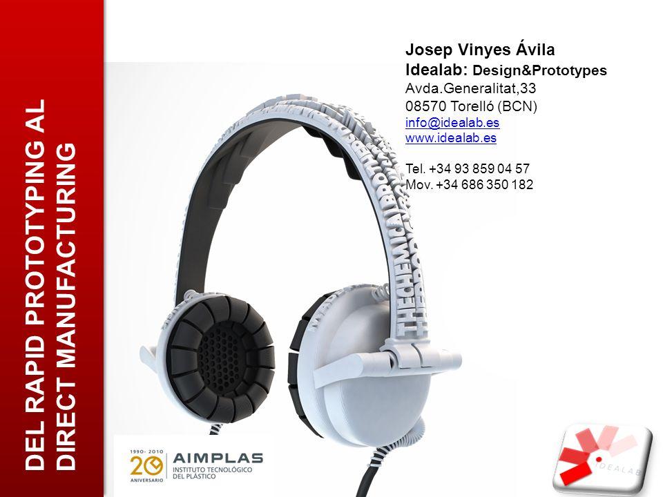 DEL RAPID PROTOTYPING AL DIRECT MANUFACTURING Josep Vinyes Ávila Idealab: Design&Prototypes Avda.Generalitat,33 08570 Torelló (BCN) info@idealab.es ww