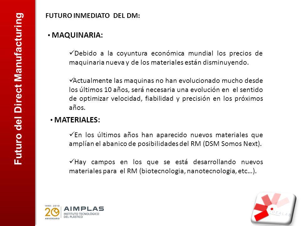Futuro del Direct Manufacturing FUTURO INMEDIATO DEL DM: MAQUINARIA: Debido a la coyuntura económica mundial los precios de maquinaria nueva y de los materiales están disminuyendo.