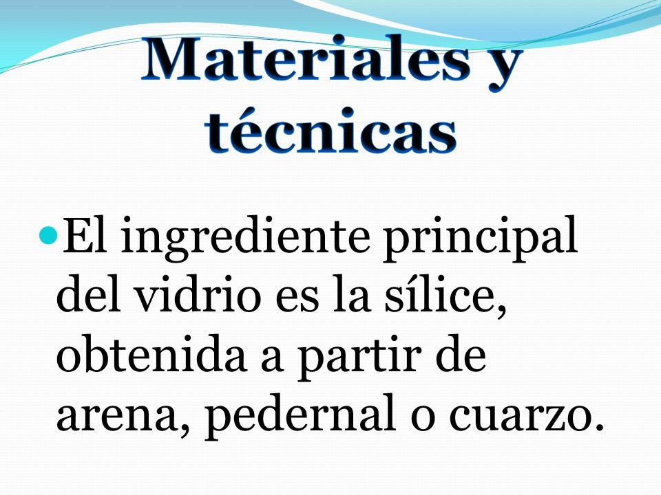 El ingrediente principal del vidrio es la sílice, obtenida a partir de arena, pedernal o cuarzo.