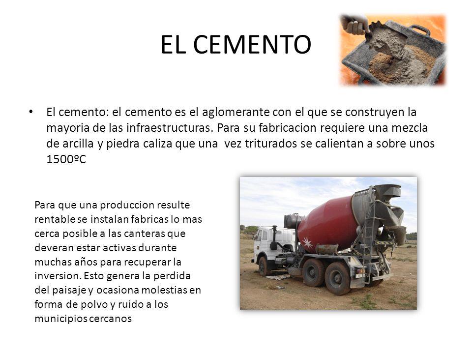 EL CEMENTO El cemento: el cemento es el aglomerante con el que se construyen la mayoria de las infraestructuras.