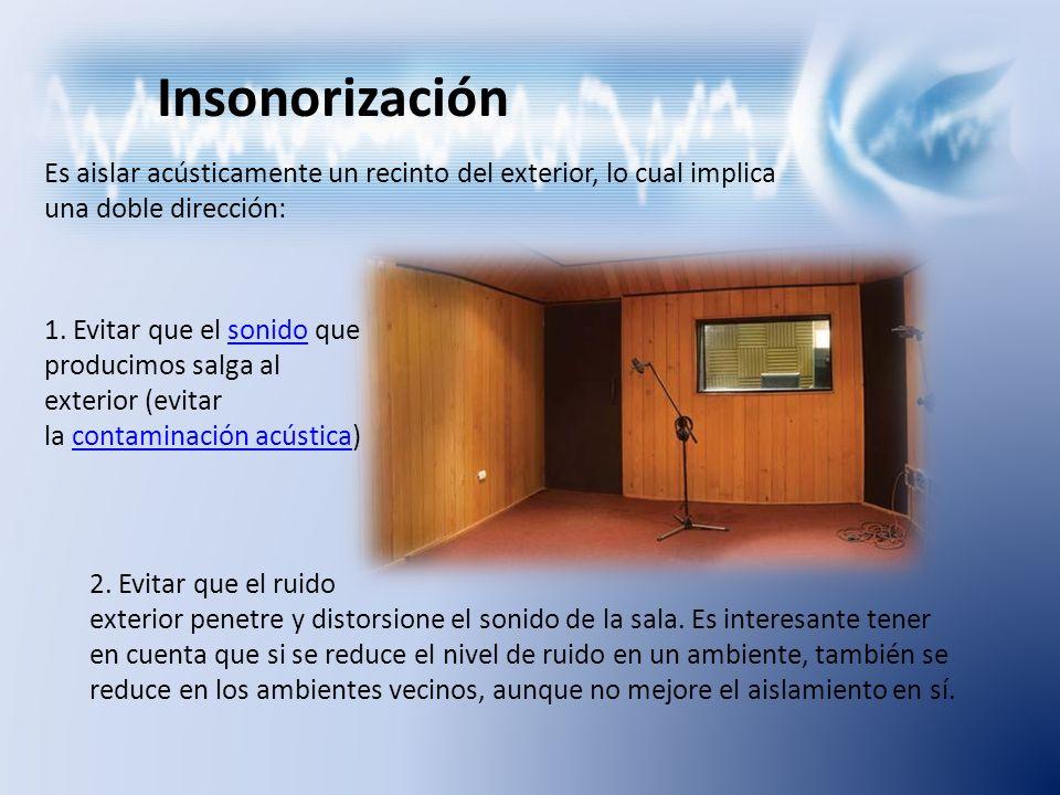 Insonorización Es aislar acústicamente un recinto del exterior, lo cual implica una doble dirección: 2. Evitar que el ruido exterior penetre y distors