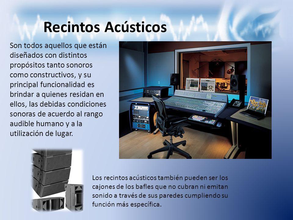 Recintos Acústicos Son todos aquellos que están diseñados con distintos propósitos tanto sonoros como constructivos, y su principal funcionalidad es b