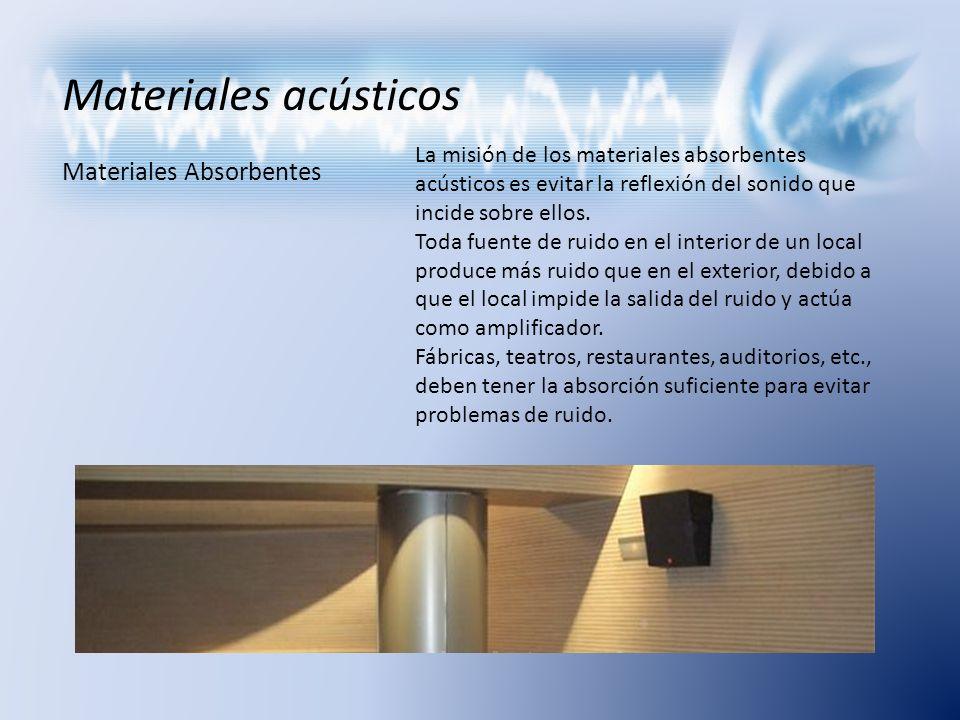 Materiales acústicos Materiales Absorbentes La misión de los materiales absorbentes acústicos es evitar la reflexión del sonido que incide sobre ellos