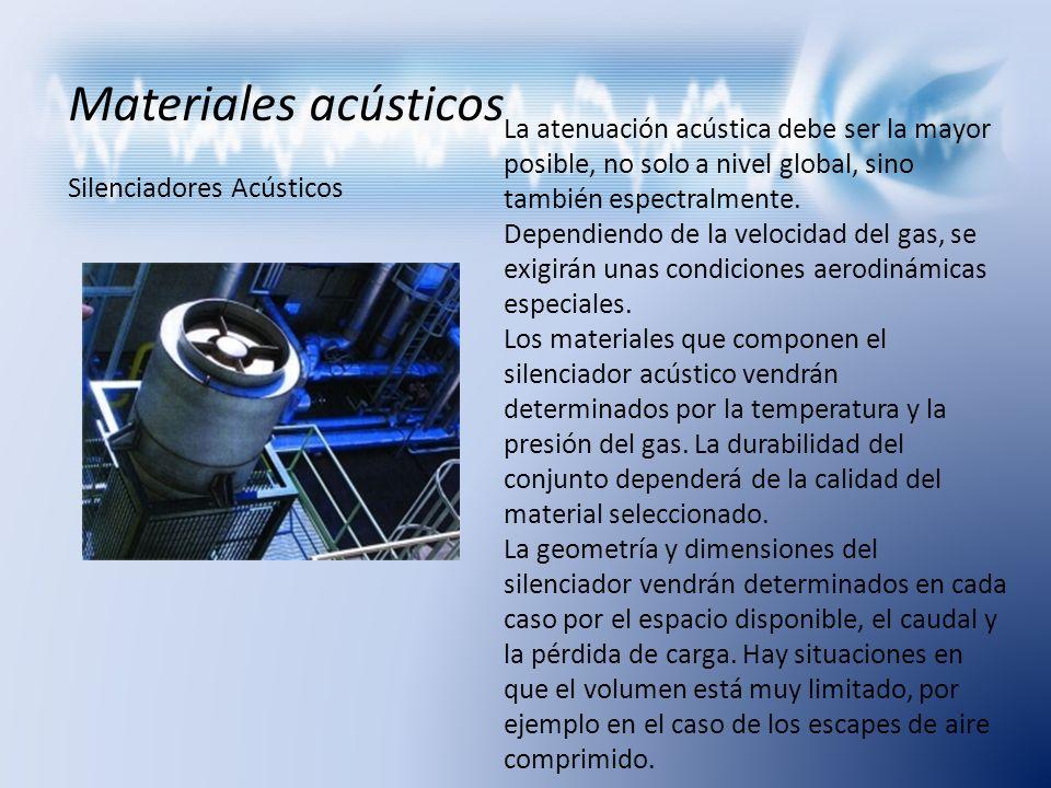 Materiales acústicos Silenciadores Acústicos La atenuación acústica debe ser la mayor posible, no solo a nivel global, sino también espectralmente. De