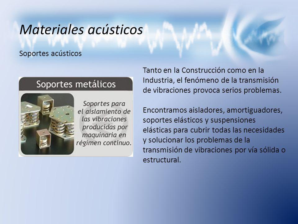 Materiales acústicos Soportes acústicos Tanto en la Construcción como en la Industria, el fenómeno de la transmisión de vibraciones provoca serios pro