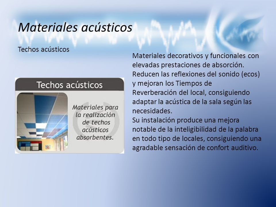Materiales acústicos Techos acústicos Materiales decorativos y funcionales con elevadas prestaciones de absorción. Reducen las reflexiones del sonido