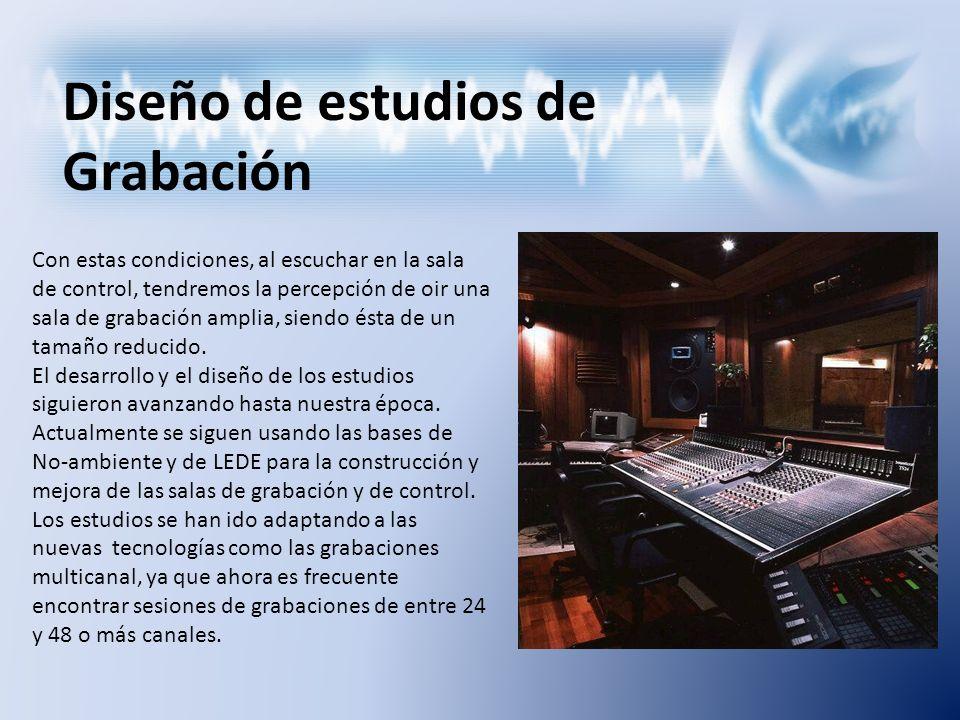 Diseño de estudios de Grabación Con estas condiciones, al escuchar en la sala de control, tendremos la percepción de oir una sala de grabación amplia,