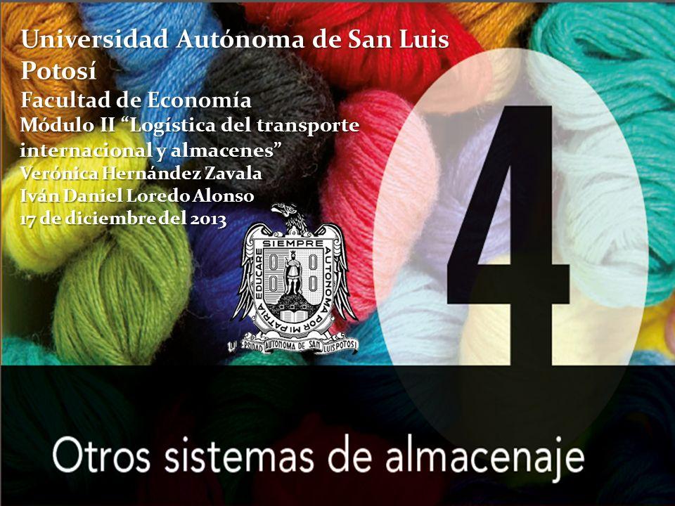 Universidad Autónoma de San Luis Potosí Facultad de Economía Módulo II Logística del transporte internacional y almacenes Verónica Hernández Zavala Iv