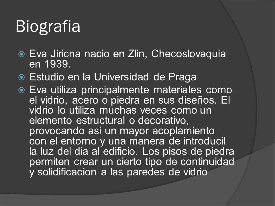 Biografia Eva Jiricna nacio en Zlin, Checoslovaquia en 1939. Estudio en la Universidad de Praga Eva utiliza principalmente materiales como el vidrio,