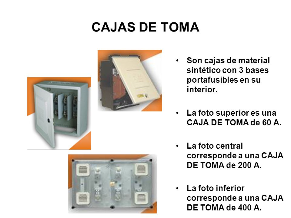 CAJAS DE TOMA Son cajas de material sintético con 3 bases portafusibles en su interior. La foto superior es una CAJA DE TOMA de 60 A. La foto central