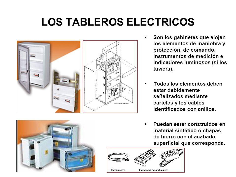 LOS TABLEROS ELECTRICOS Son los gabinetes que alojan los elementos de maniobra y protección, de comando, instrumentos de medición e indicadores lumino