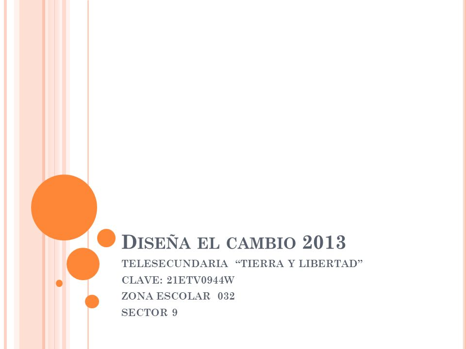 D ISEÑA EL CAMBIO 2013 TELESECUNDARIA TIERRA Y LIBERTAD CLAVE: 21ETV0944W ZONA ESCOLAR 032 SECTOR 9
