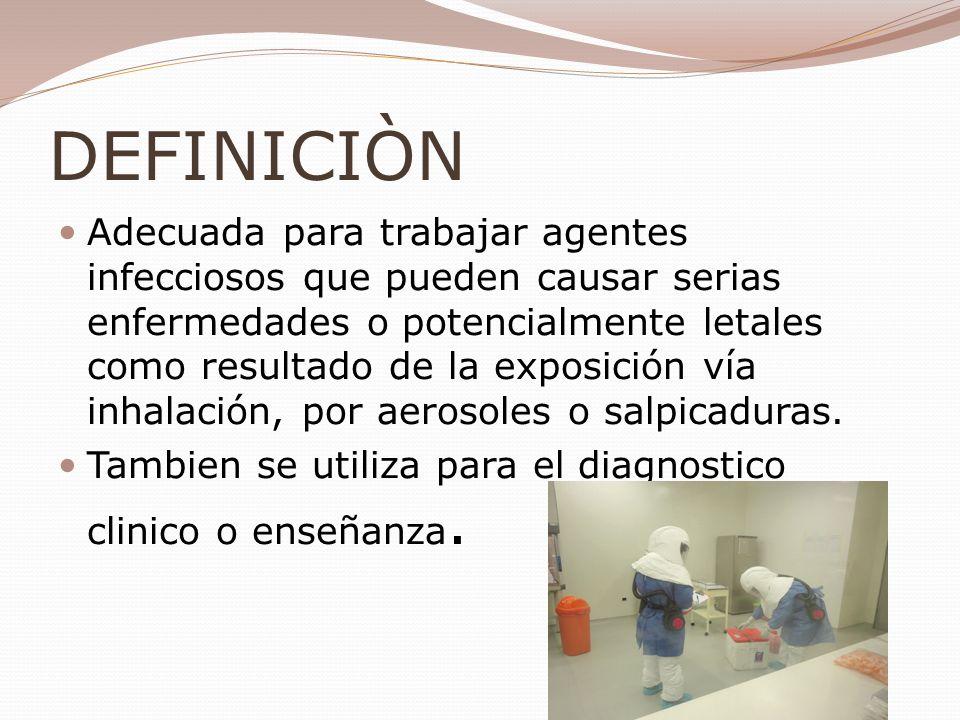 DEFINICIÒN Adecuada para trabajar agentes infecciosos que pueden causar serias enfermedades o potencialmente letales como resultado de la exposición v