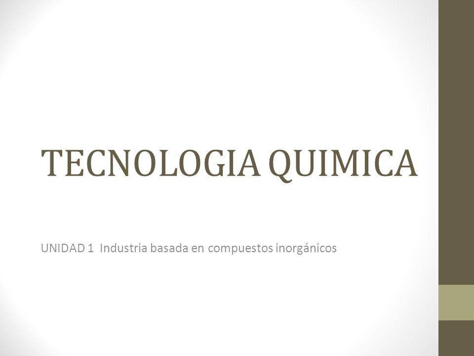 TECNOLOGIA QUIMICA UNIDAD 1 Industria basada en compuestos inorgánicos