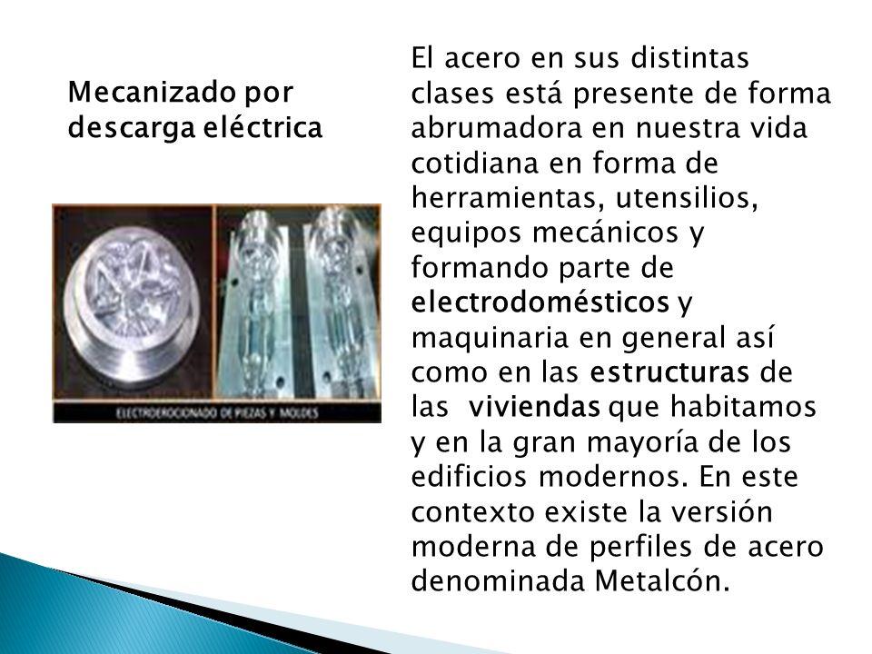 Mecanizado por descarga eléctrica El acero en sus distintas clases está presente de forma abrumadora en nuestra vida cotidiana en forma de herramienta