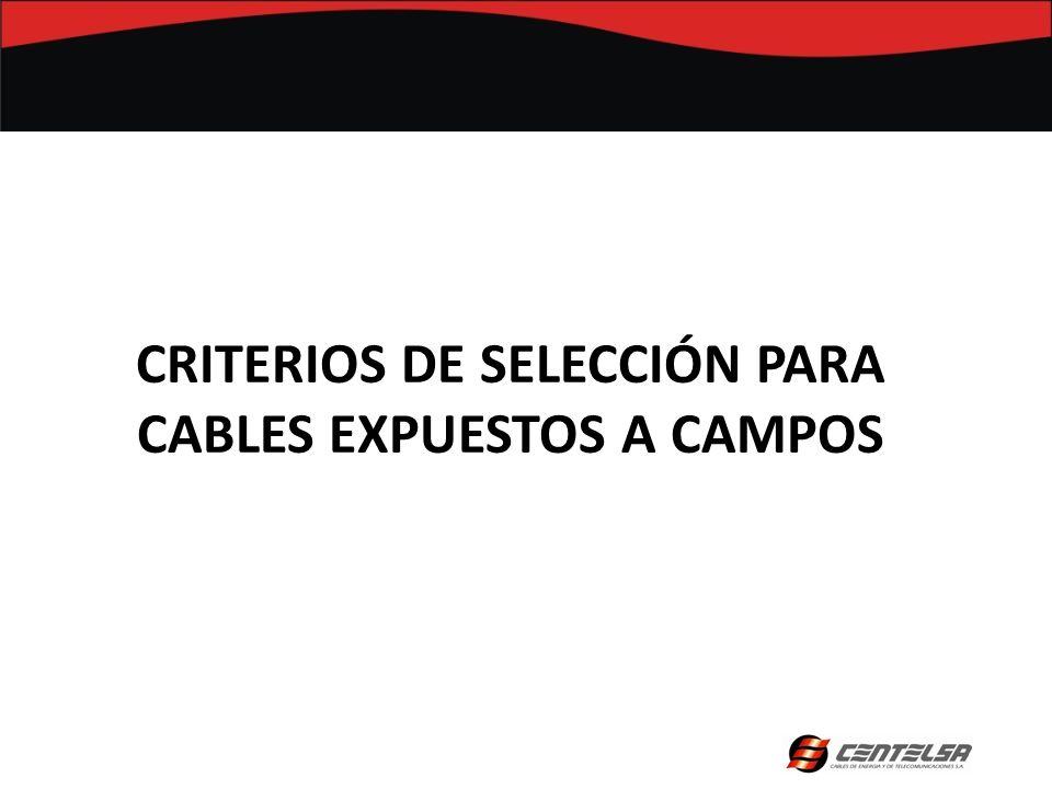 CRITERIOS DE SELECCIÓN PARA CABLES EXPUESTOS A CAMPOS