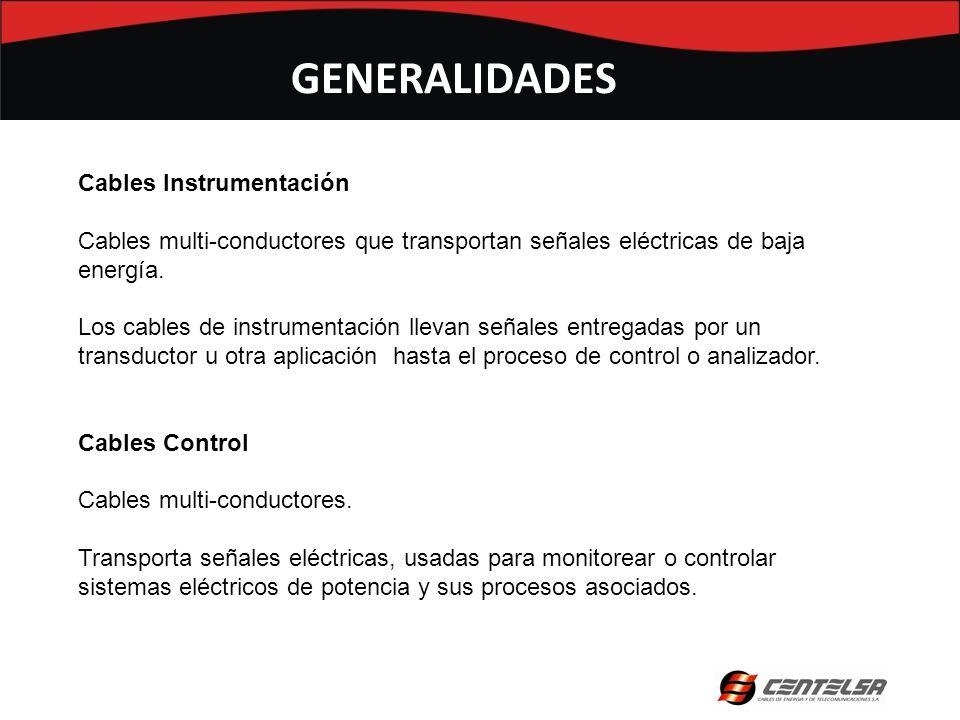 GENERALIDADES Cables Instrumentación Cables multi-conductores que transportan señales eléctricas de baja energía. Los cables de instrumentación llevan